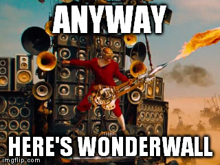 Dude in red longjohns holding a flaming guitar against a wall of speakers with the words ANYWAY HERE'S WONDERWALL captioning it. It's hilarious.