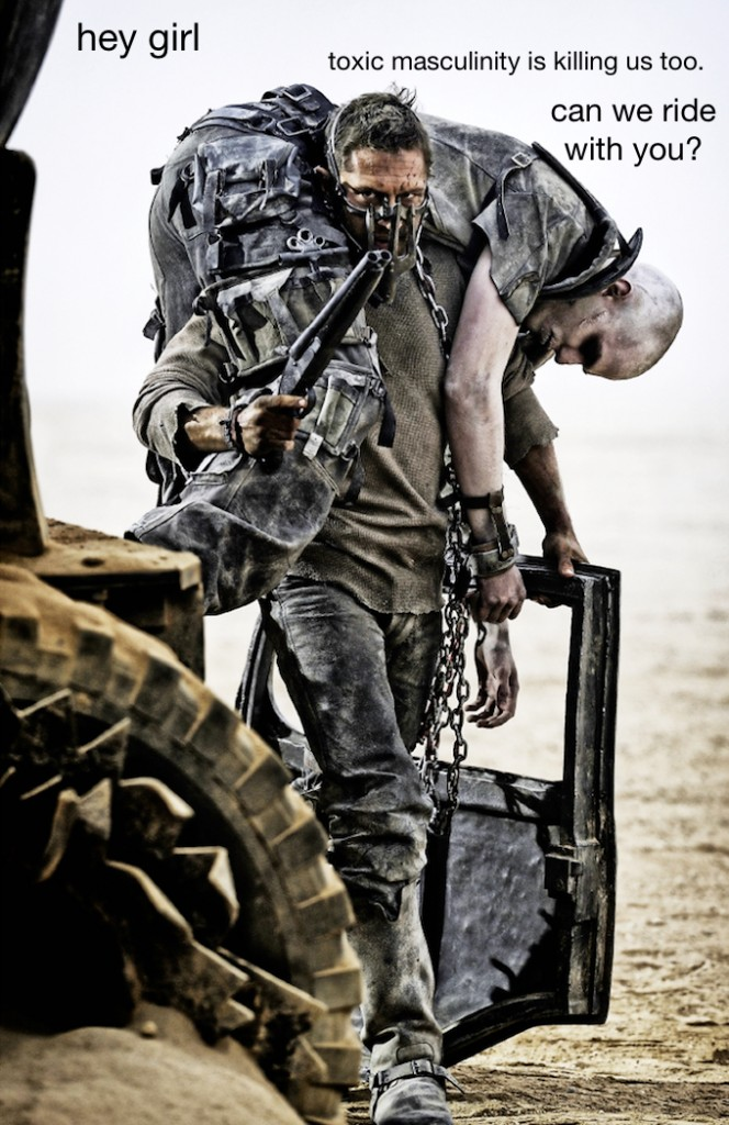 A shot of Fury Road captioned Hey Girl - toxic masculinity is killing us, too. Can we ride with you?