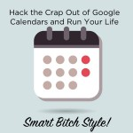 Same icon that reads Hack the Crap out of Google Calendars and Run Your Life Smart Bitch Style