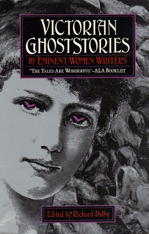 Victorian Ghost Stories By Eminent Women Writers: Edited by Richard