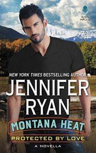 MONTANA HEAT- PROTECTED BY LOVE by Jennifer Ryan