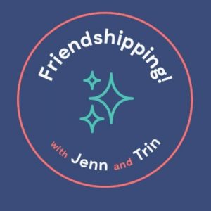 Friendshipping with Jenn and Trin
