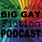 Jeff and Will's Big Gay Fiction Podcast - words against a swirling rainbow image