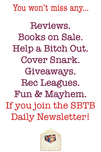 You won't miss any Reviews Books on Sale Help a Bitch Out Cover Snark Giveaways Rec Leagues Fun and Mayhem if you join the SBTB Daily Newsletter