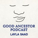 The Good Ancestor Podcast - a line drawing of Layla Saad's face and the words Good Ancestor Podcast Layla Saad below in blue lettering