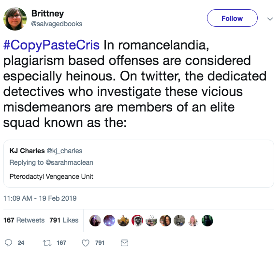 Brittney, Salvaged books, tweeted In romancelandia plagiarism based offenses are considered especially heinous. On Twitter the dedicated detectives who investigate these vicious misdemeanors are members of an elite squad known as the - KJ Charles - Pterodactyl Vengeance Unit