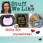 Stuff We Like - Gifts for Ourselves!