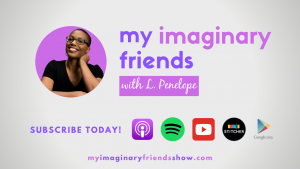 My Imaginary Friends with L Penelope - Subscribe today!