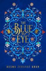 The Blue Eye by Ausma Zehanat Khan. A gorgeous blue cover with filigree and flowers. The title is in gold.