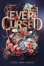 Ever Cursed by Corey Ann Haydu. A rose gold and black clock is nestled in a bed of pink roses, white lilies, and light green flowers. The title is in rose gold, along with a rectangular frame around everything.