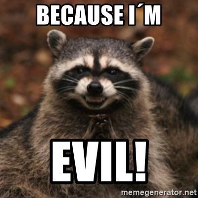 "raccoon says, ""Because I'm evil"""