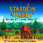 Stardew Valley Sun 3pm ET and Wed 730pm - twitch.tv at smarttwitches