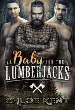"""A Baby for the Lumberjacks by Chloe Kent. There is no baby on the cover. Just three """"lumberjacks."""" Two are shirtless and one is in flannel."""