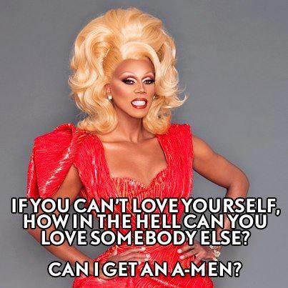 rupaul saying to love yourself