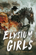 Elysium Girls by Kate Pentecost. A young woman rides a flaming scrap mental horse across a dusty trail