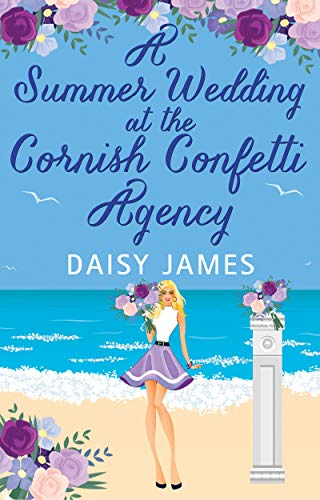 A Summer Wedding at the Cornish Confetti Agency by Daisy James. An illustrated cover with a leggy but also very tiny blonde stands on a beach. A display of flowers is next to her for scale and they're about the same height.