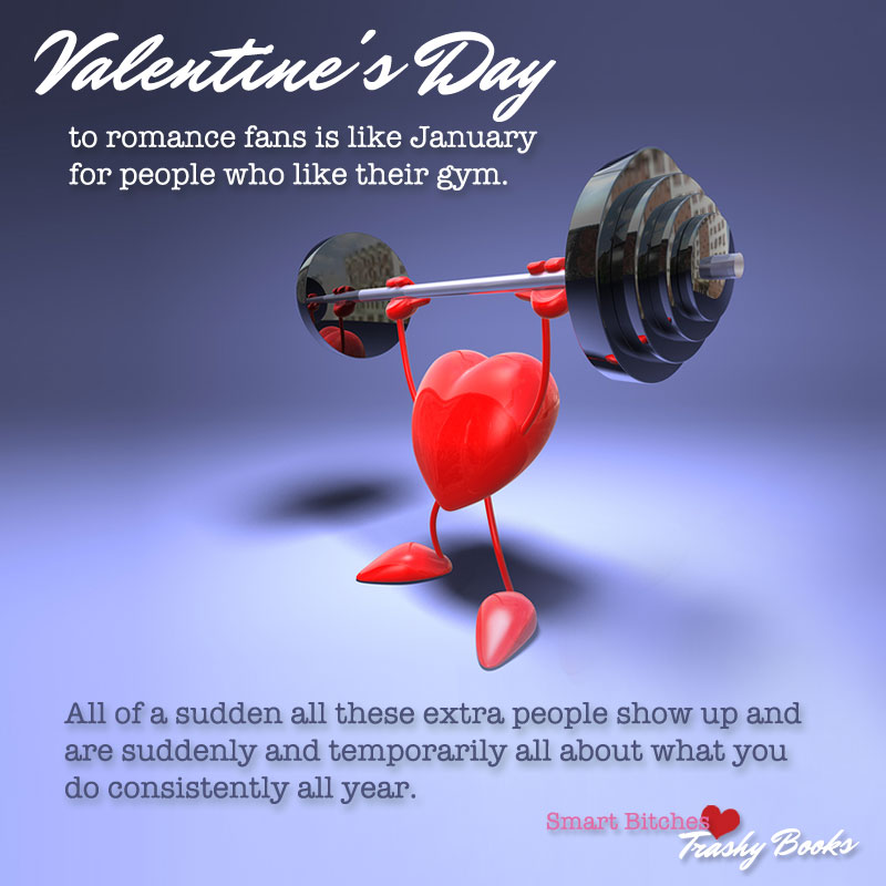 A heart lifting a dumbell with the words: Valentine's Day to romance fans is like January for people who like their gym. All of a sudden all these extra people show up and are suddenly and temporarily all about what you do consistently all year