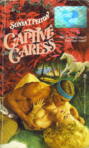Captive Caress by Sonya Pelton - His burning touch fired her need is the tagline. He is wearing a teal headband and she has a giant cloud of blonde curls spread out on the ground for about two feet around her head.
