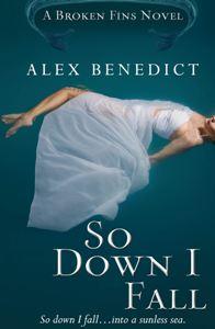 Alex Benedict - Broken Fins series - So Down I Fall