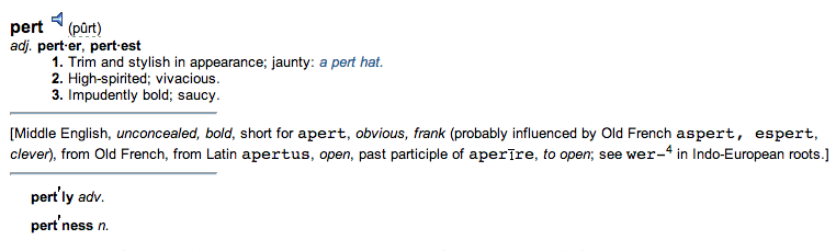 Def of PERT from Free Dictionary: Trim and stylish in appearance, jaunty, high-spirited vivacious, impudently bold, saucy. I hate when my nipples are saucy.