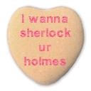 Heart: I wanna sherlock ur holmes