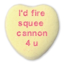 I'd fire squee cannon 4 u